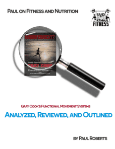 Paul on Gray Cook's Functional Movement Systems. Analyzed, Reviewed, and Outlined