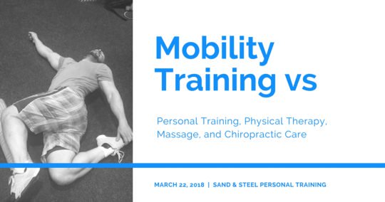 Mobility Training vs Personal Training vs Physical Therapy vs Massage vs Chiropractic Care