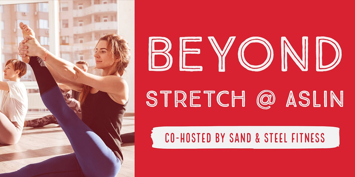 Beyond Stretch @ Aslin