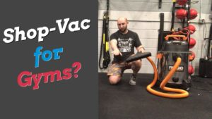 Shop-Vac for Gyms
