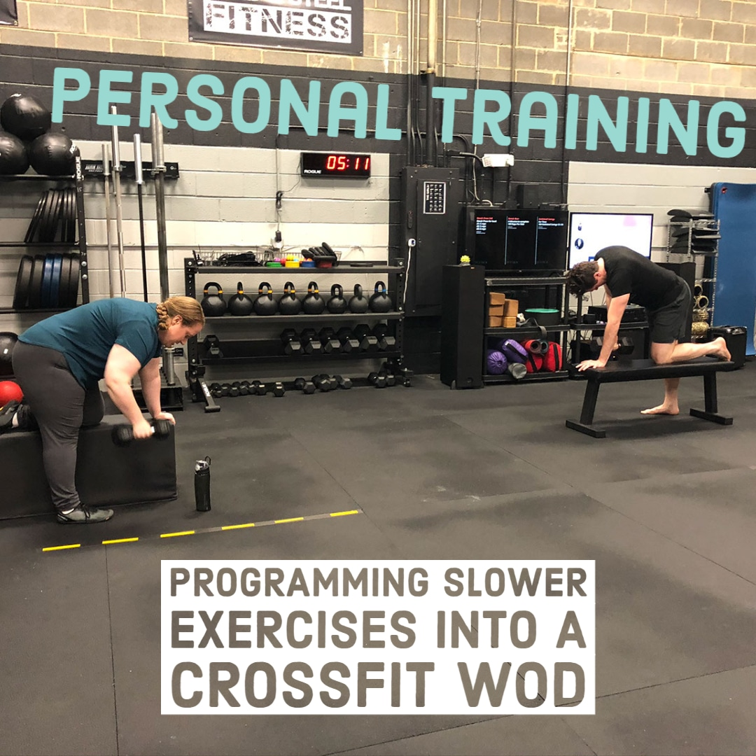 Personal Training Programming Slower Exercises into a CrossFit WOD