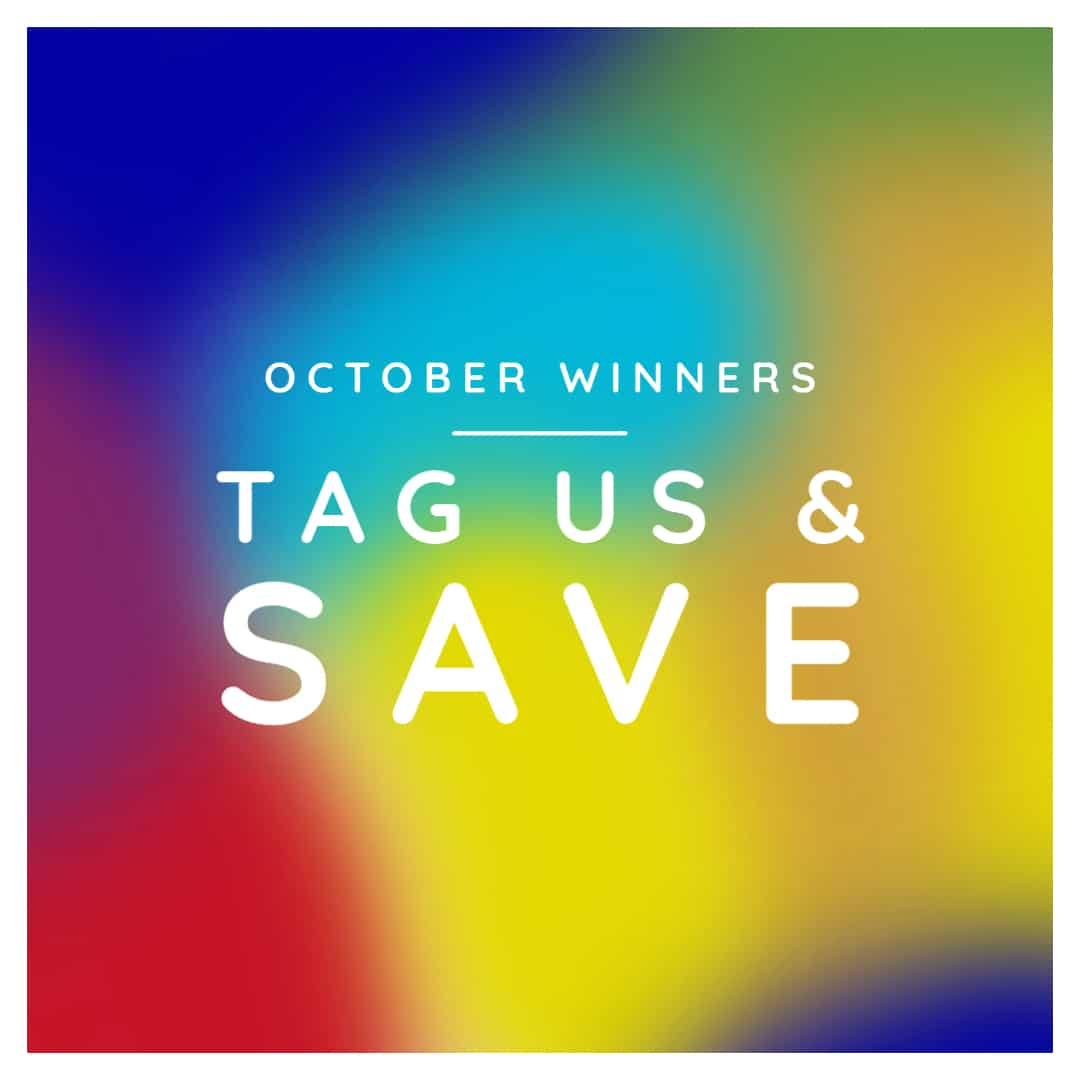 Tag Us & Save October Winners
